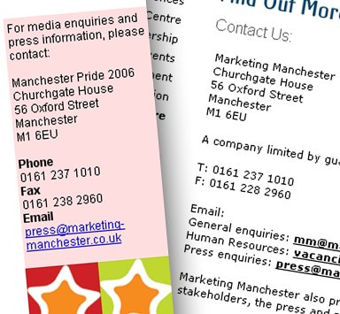 Until 2007, Manchester Pride and the tourist board (Marketing Manchester) shared the same office, telephone and fax number and email addresses